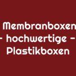Membranboxen – hochwertige Plastikboxen